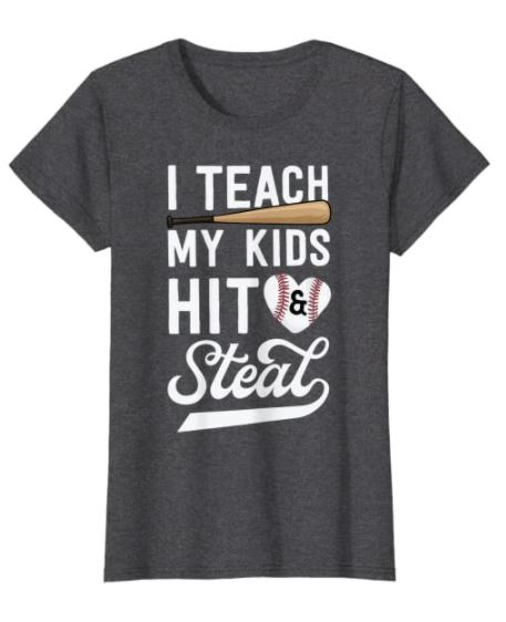 I Teach My Kids to Hit and Steal Shirt