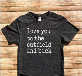 Love you to the Outfield and Back Shirt