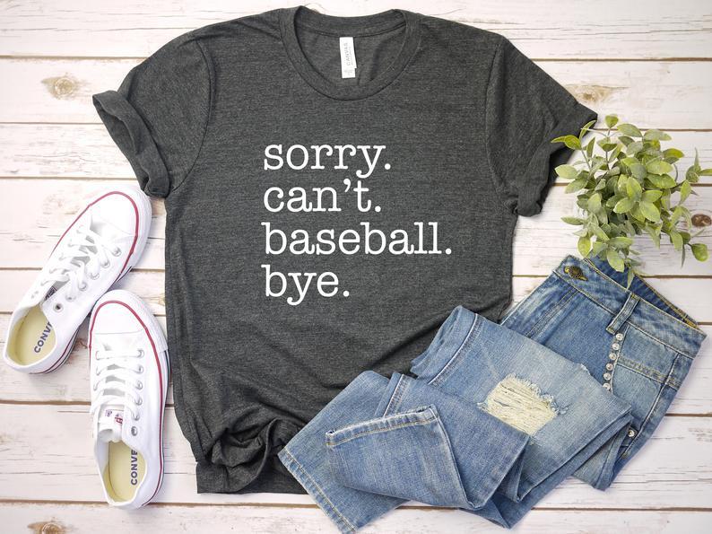 Sorry. Can't. Baseball. Bye. Mom T-shirt